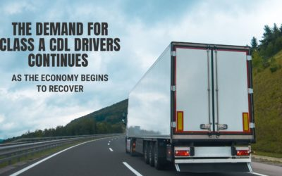 The Demand for Class A CDL Drivers Continues as the Economy Begins to Recover