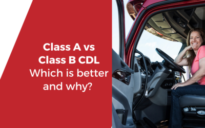 Class A vs Class B CDL: Which is better and why? Let us explain.